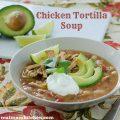 Chicken Tortilla Soup | realmomkitchen.com