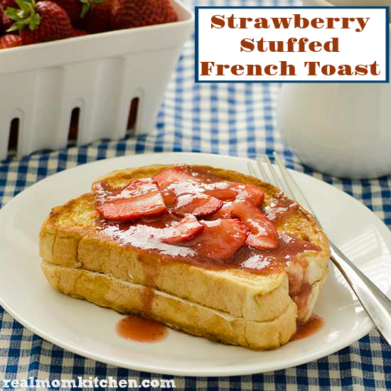 Real Mom Kitchen: Strawberry Stuffed French Toast