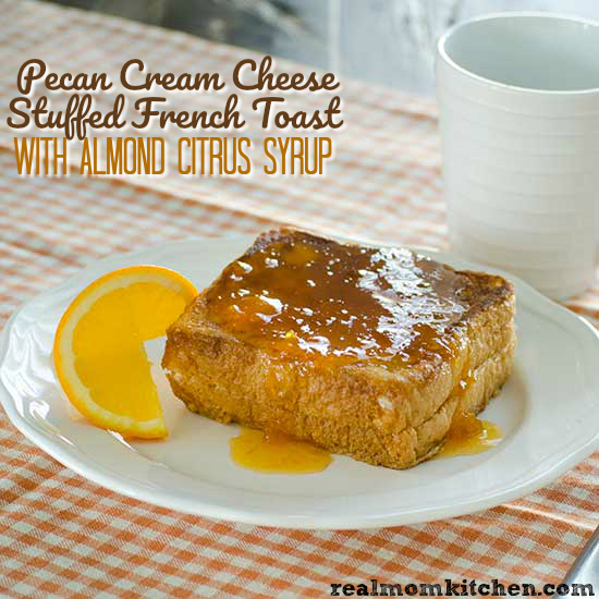 Pecan Cream Cheese Stuffed French Toast with Almond Citrus Syrup | realmomkitchen.com