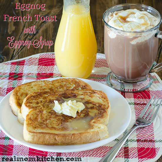 Eggnog French Toast with Eggnog Syrup | realmomkitchen.com