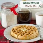 Whole Wheat Waffle Mix | realmomkitchen.com| realmomkitchen.com