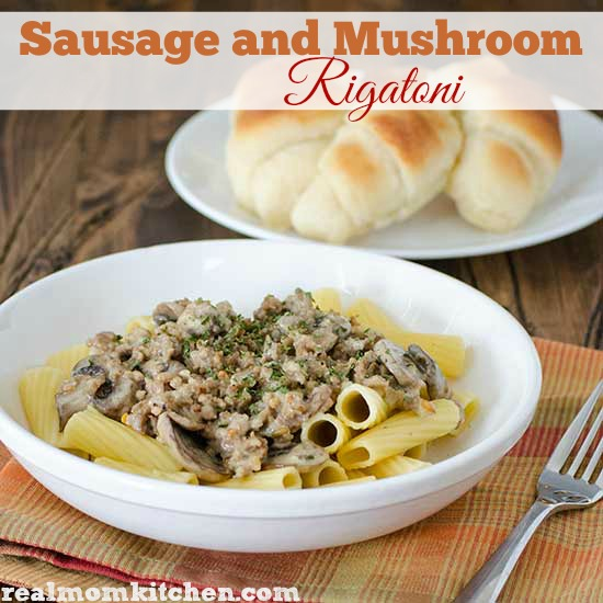 Sausage and Mushroom Rigatoni | realmomkitchen.com
