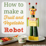 How to make a Fruit and Veggie Robot | realmomkitchen.com