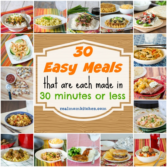 30 Easy Meals each made in 30 minutes or less | realmomkitchen.com