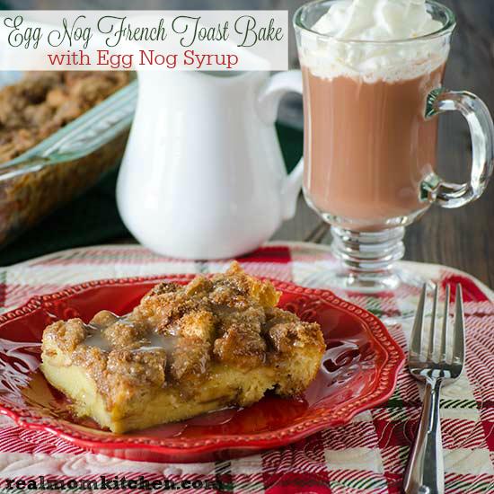 Egg Nog French Toast Bake with Egg Nog Syrup | Real Mom Kitchen