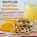 Waffled Breakfast Sandwich | realmomkitchen.com