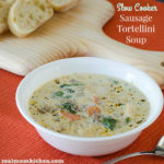 Slow Cooker Sausage Tortellini Soup | realmomkitchen.com
