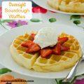 Overnight Sourdough Waffles | realmomkitchen.com