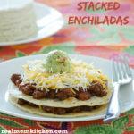 Stacked Enchiladas | realmomkitchen.com