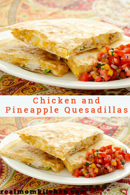 Chicken and Pineapple Quesadillas   realmomkitchen.com